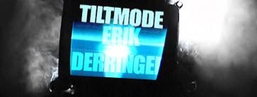 Tiltmode-Episodes-ErikDerringerHEADER