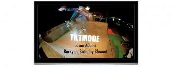 Tiltmode-Episodes-JasonAdfamsBackyardBirthdayBlowoutHEADER